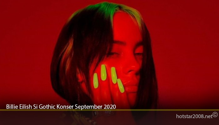 Billie Eilish Si Gothic Konser September 2020